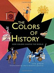 The Colors of History: How Colors Shaped the World by Clive Gifford (J)